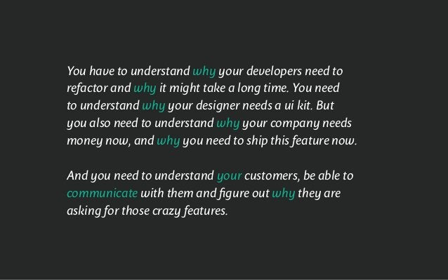 You have to understand why your developers need to refactor and why it might take a long time. You need to understand why ...
