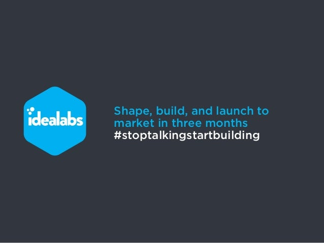 Shape, build, and launch tomarket in three months#stoptalkingstartbuilding