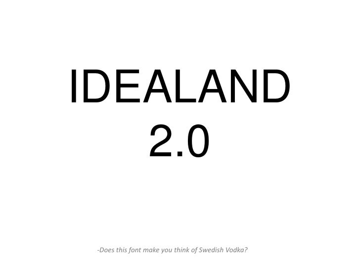 IDEALAND   2.0 -Does this font make you think of Swedish Vodka?