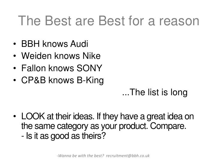 The Best are Best for a reason•   BBH knows Audi•   Weiden knows Nike•   Fallon knows SONY•   CP&B knows B-King           ...