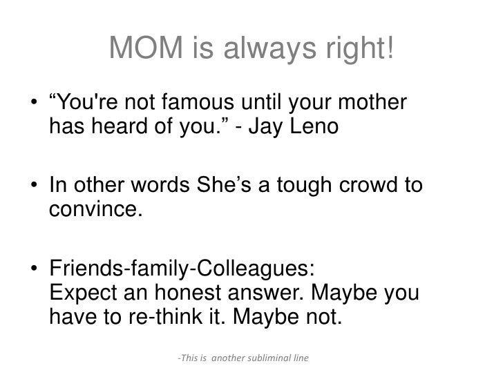 """MOM is always right!• """"Youre not famous until your mother  has heard of you."""" - Jay Leno• In other words She's a tough cro..."""