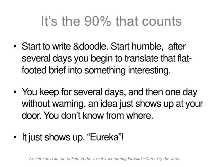 It's the 90% that counts• Start to write &doodle. Start humble, after  several days you begin to translate that flat-  foo...