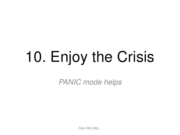 10. Enjoy the Crisis     PANIC mode helps          FAIL.FAIL.FAIL.