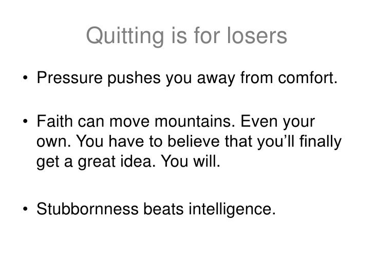 Quitting is for losers• Pressure pushes you away from comfort.• Faith can move mountains. Even your  own. You have to beli...