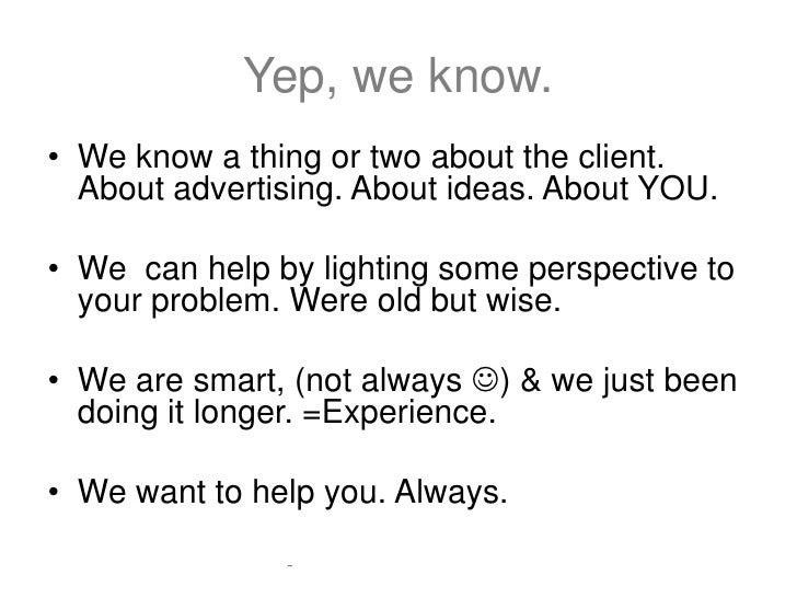 Yep, we know.• We know a thing or two about the client.  About advertising. About ideas. About YOU.• We can help by lighti...