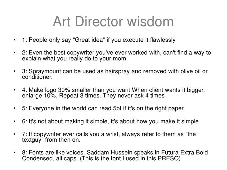 """Art Director wisdom•   1: People only say """"Great idea"""" if you execute it flawlessly•   2: Even the best copywriter youve e..."""