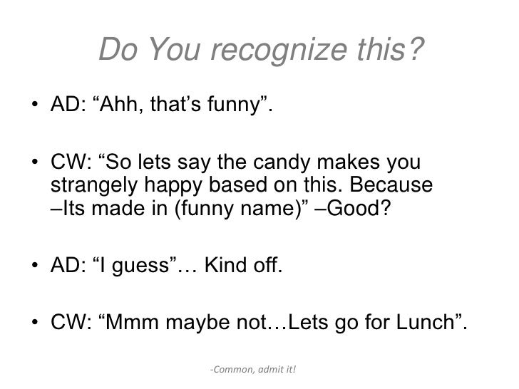 """Do You recognize this?• AD: """"Ahh, that's funny"""".• CW: """"So lets say the candy makes you  strangely happy based on this. Bec..."""