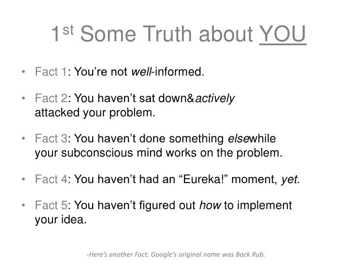 1st Some Truth about YOU• Fact 1: You're not well-informed.• Fact 2: You haven't sat down&actively  attacked your problem....