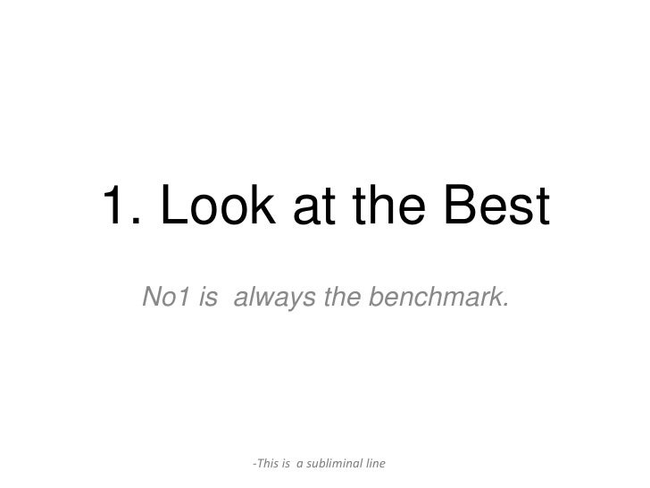 1. Look at the Best No1 is always the benchmark.         -This is a subliminal line