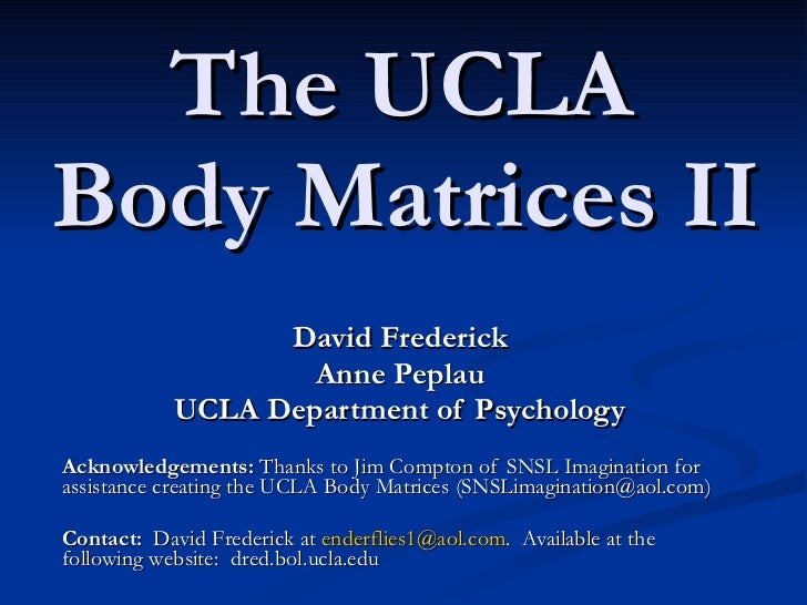 The UCLA  Body Matrices II   David Frederick Anne Peplau   UCLA Department of Psychology Acknowledgements:  Thanks to Jim ...