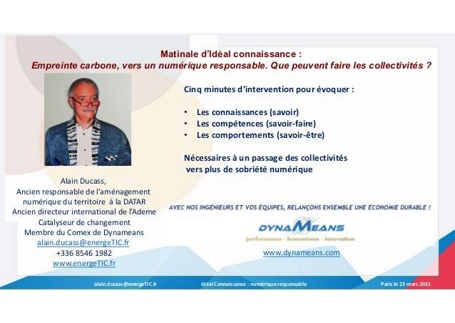 alain.ducass@energeTIC.fr Idéal Connaissance : numérique responsable Paris le 23 mars 2021 Perspectives Cinq minutes d'int...