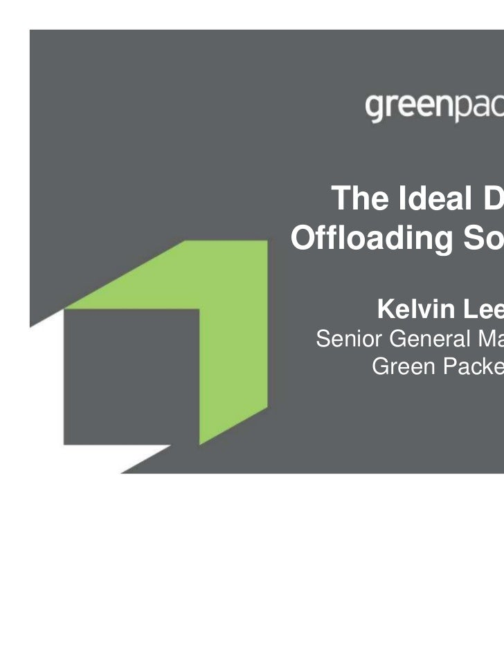 The Ideal DataOffloading Solution      Kelvin Lee Senior General Manager      Green Packet