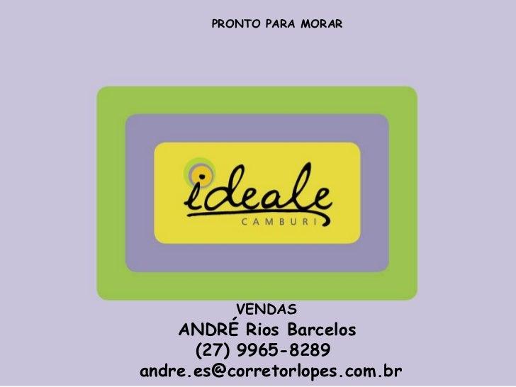 PRONTO PARA MORAR          VENDAS    ANDRÉ Rios Barcelos      (27) 9965-8289andre.es@corretorlopes.com.br