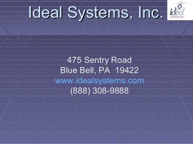 Ideal Systems, Inc.      475 Sentry Road    Blue Bell, PA 19422   www.idealsystems.com       (888) 308-9888