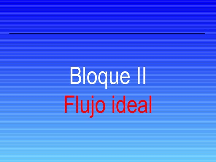 Bloque II Flujo ideal