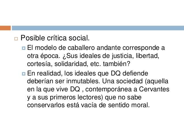  Posible crítica social.  El modelo de caballero andante corresponde a otra época. ¿Sus ideales de justicia, libertad, c...