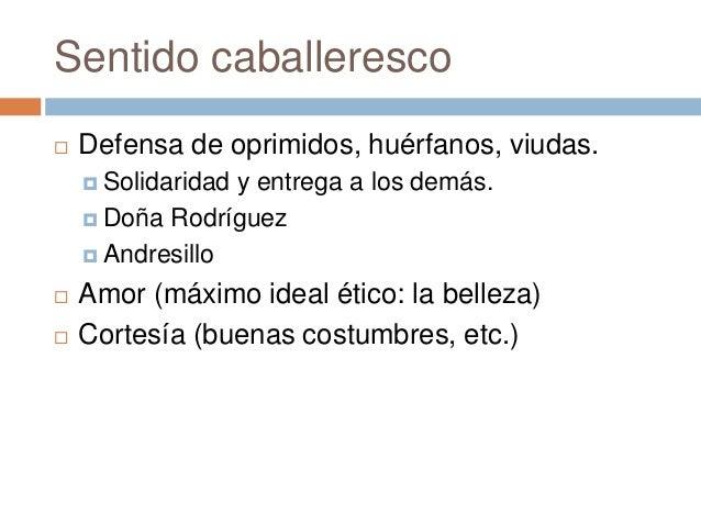 Sentido caballeresco  Defensa de oprimidos, huérfanos, viudas.  Solidaridad y entrega a los demás.  Doña Rodríguez  An...
