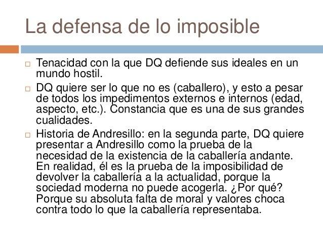 La defensa de lo imposible  Tenacidad con la que DQ defiende sus ideales en un mundo hostil.  DQ quiere ser lo que no es...