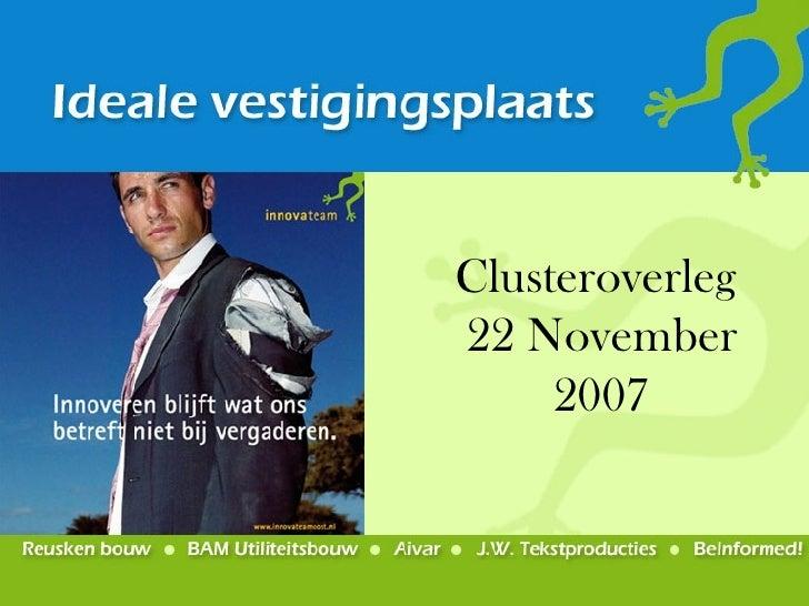 Clusteroverleg  22 November 2007