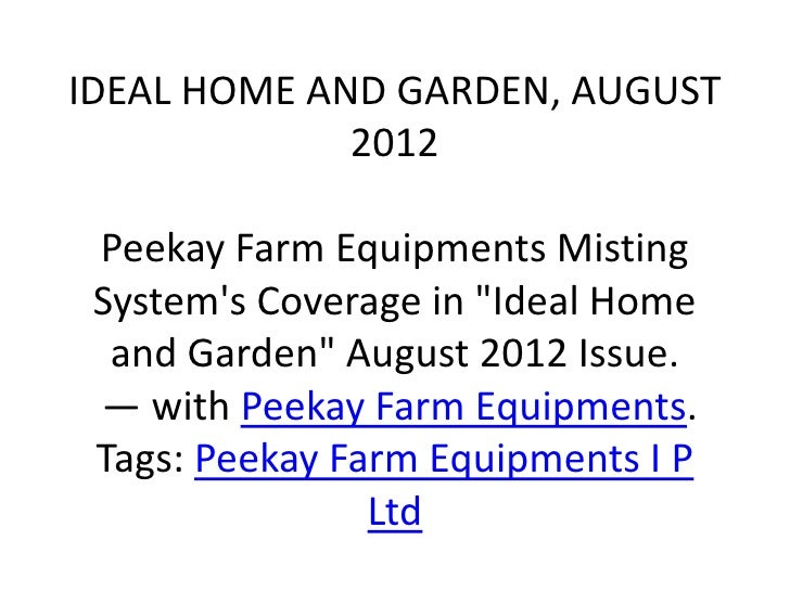 """IDEAL HOME AND GARDEN, AUGUST             2012 Peekay Farm Equipments Misting Systems Coverage in """"Ideal Home  and Garden""""..."""