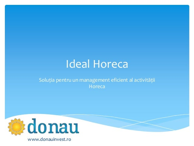 Ideal Horeca Soluția pentru un management eficient al activității Horeca www.donauinvest.ro