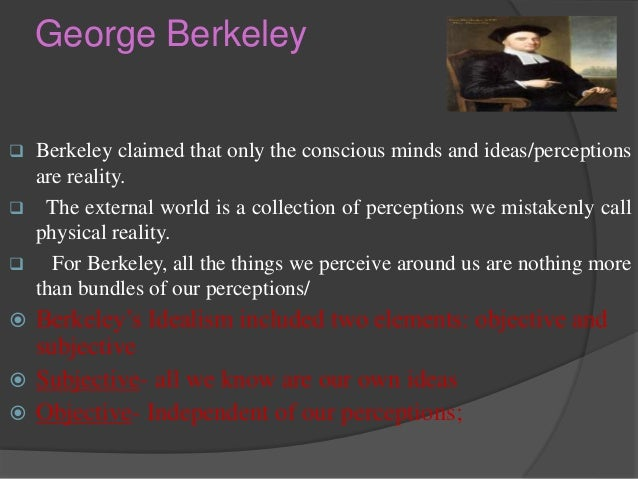 descartes vs berkeley perception Berkeley and descartes agree about the direct objects of perception, but descartes posits an additional stratum of mind-independent external objects in addition.