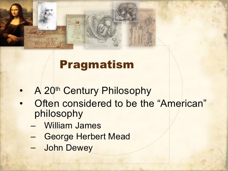 pragmatism american philosophy Pragmatism is the first formal american philosophy, that is, the first philosophy created in america and recognized as a branch within the professional disciplines of philosophy in america, europe, and around the world.