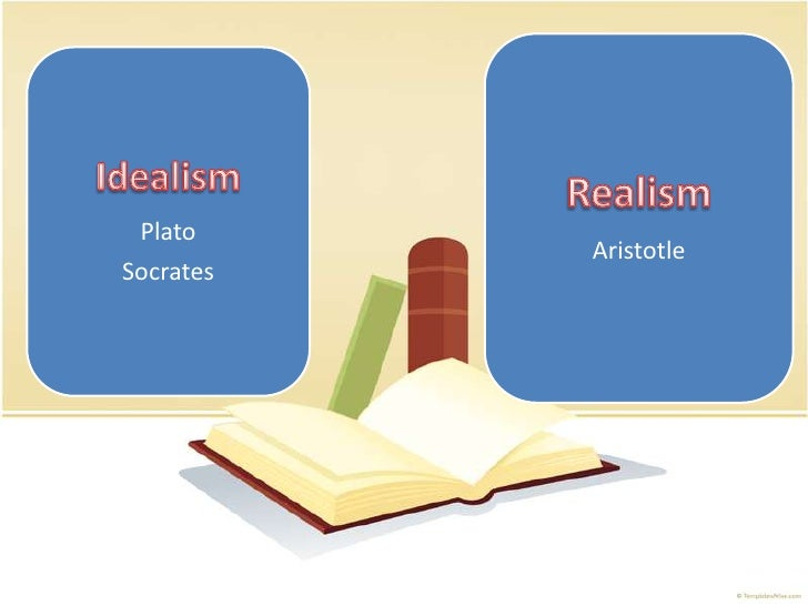 realism and idealism in education Idealism in education 01 introduction idealism is the oldest theory of philosophy its origin goes back to ancient india in the east and to plato in the.
