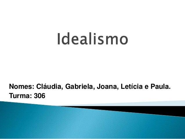 Nomes: Cláudia, Gabriela, Joana, Letícia e Paula. Turma: 306