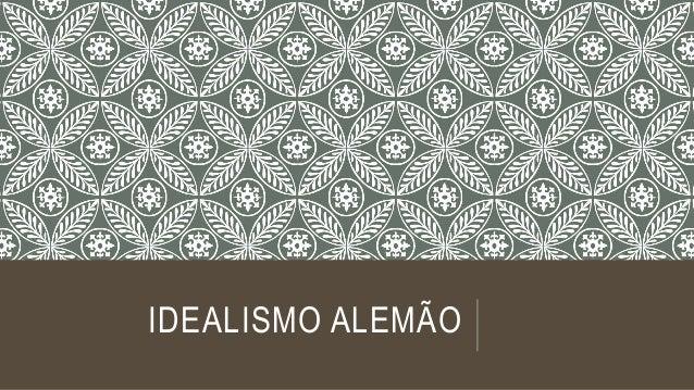 IDEALISMO ALEMÃO