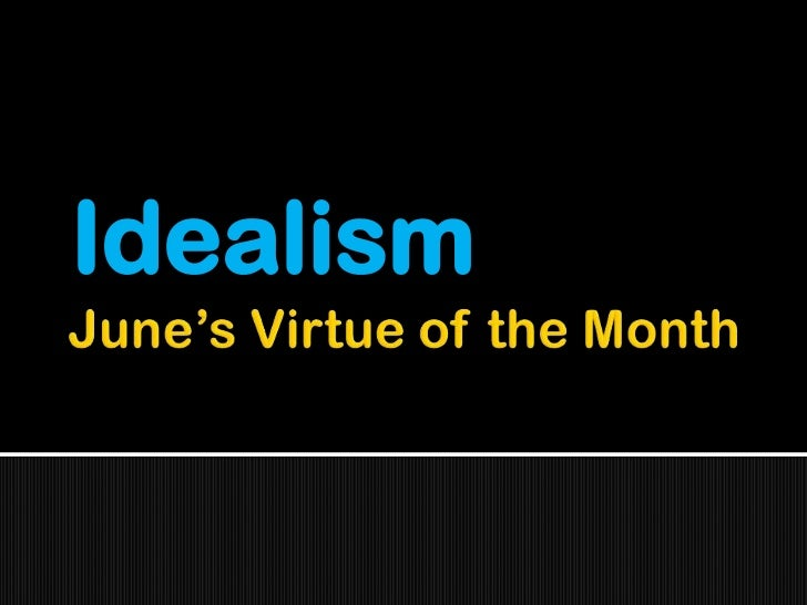 June's Virtue of the Month<br />Idealism<br />