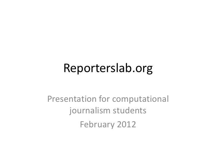 Reporterslab.orgPresentation for computational     journalism students        February 2012