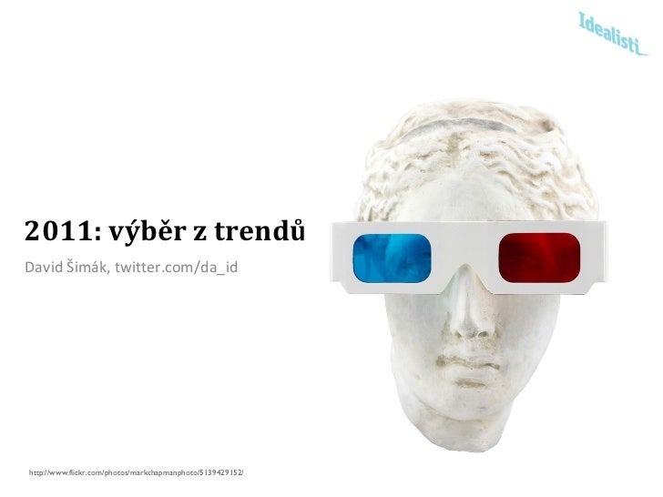 2011: výběr z trendů <ul><li>David Šimák, twitter.com/da_id </li></ul>http://www.flickr.com/photos/markchapmanphoto/513942...