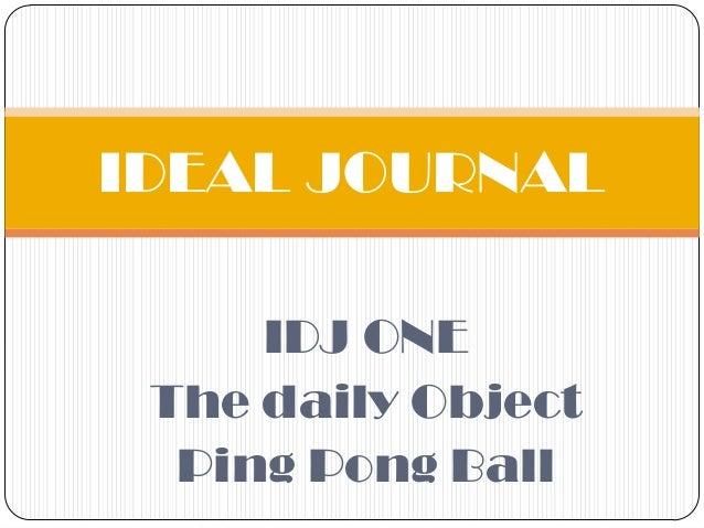 IDJ ONEThe daily ObjectPing Pong BallIDEAL JOURNAL
