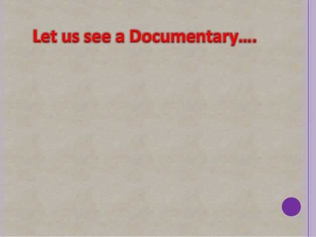 Let us see a Documentary….