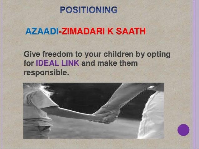 Give freedom to your children by optingfor IDEAL LINK and make themresponsible.AZAADI-ZIMADARI K SAATH