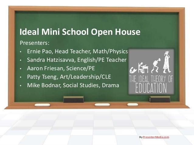 Ideal Mini School Open House Presenters: • Ernie Pao, Head Teacher, Math/Physics • Sandra Hatzisavva, English/PE Teacher •...