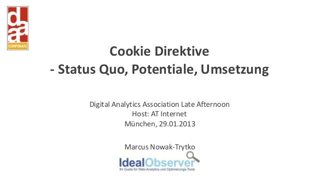 Cookie Direktive- Status Quo, Potentiale, Umsetzung      Digital Analytics Association Late Afternoon                    H...