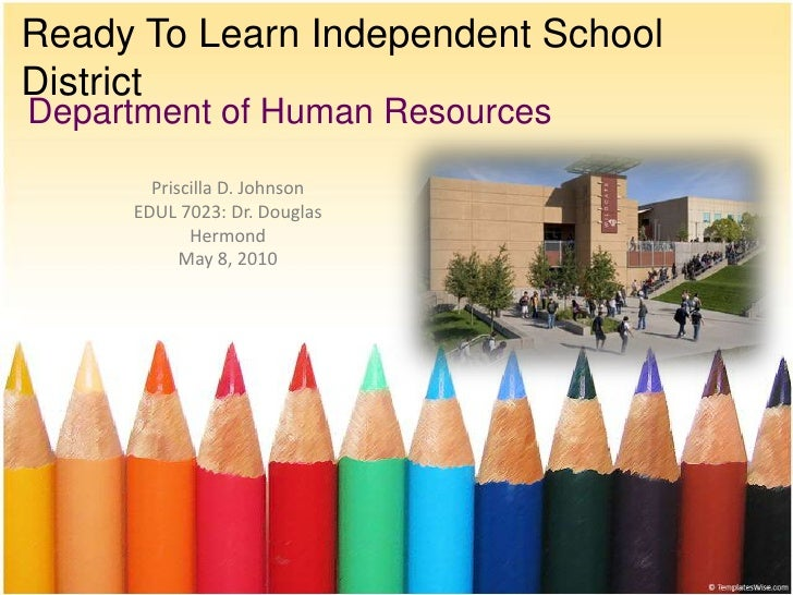 Ready To Learn Independent School District<br />Department of Human Resources<br />Priscilla D. Johnson<br />EDUL 7023: Dr...