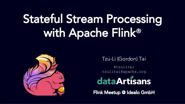 1 Tzu-Li (Gordon) Tai @tzulitai tzulitai@apache.org Flink Meetup @ Idealo GmbH Stateful Stream Processing with Apache Flink