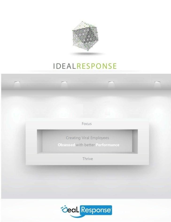 IDEALRESPONSE            Focus    Creating Viral EmployeesObsessed with better Performance             Thrive