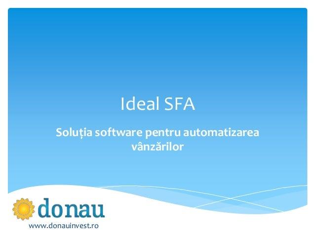 Ideal SFA Soluția software pentru automatizarea vânzărilor www.donauinvest.ro