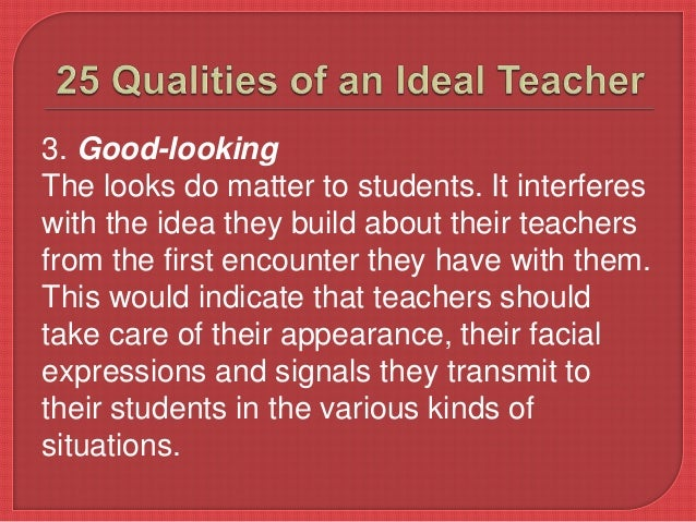ideal teacher Correlation of responses has allowed a description of an ideal teacher profile that   theoretically and practically, no teacher will become totally ideal that.