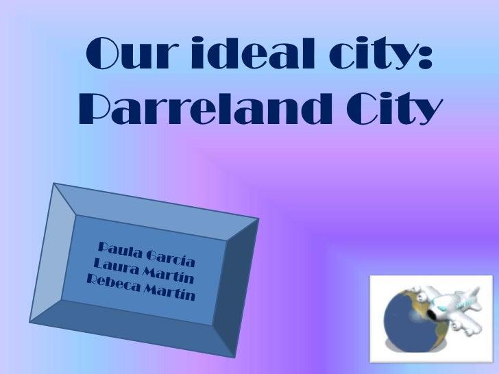 Our ideal city:Parreland City