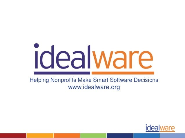 Helping Nonprofits Make Smart Software Decisions              www.idealware.org
