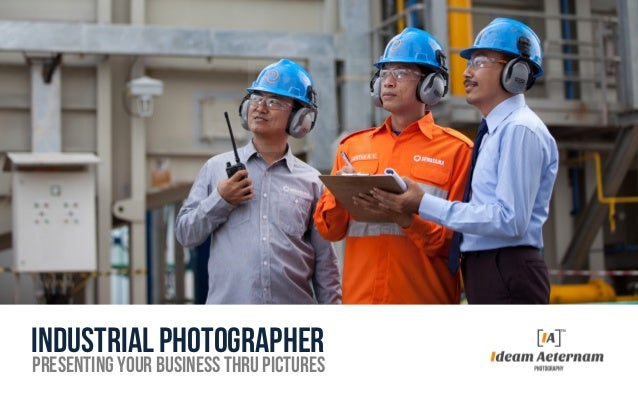 Industrial photographer  Presenting your business thru pictures