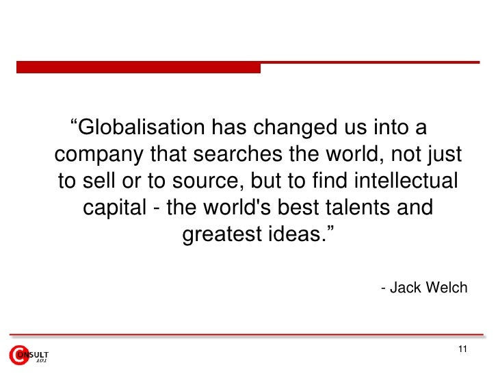 """11<br />""""Globalisation has changed us into a company that searches the world, not just to sell or to source, but to find i..."""