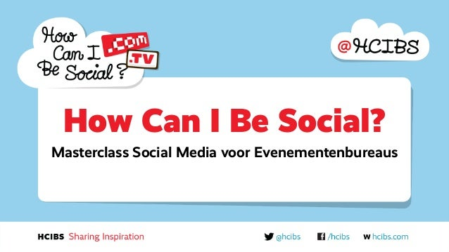 How Can I Be Social? Masterclass Social Media voor Evenementenbureaus