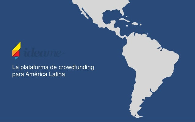 La plataforma de crowdfunding para América Latina