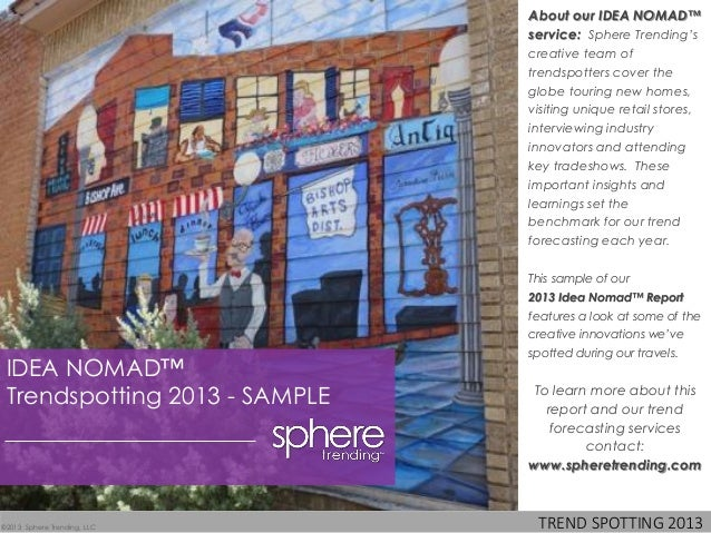 TREND SPOTTING 2013 About our IDEA NOMAD™ service: Sphere Trending's creative team of trendspotters cover the globe tourin...